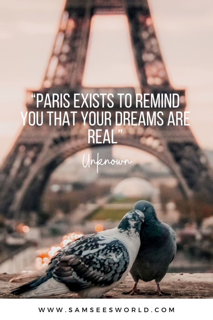 """""""Paris exists to remind you that your dreams are real"""" – Unknown"""